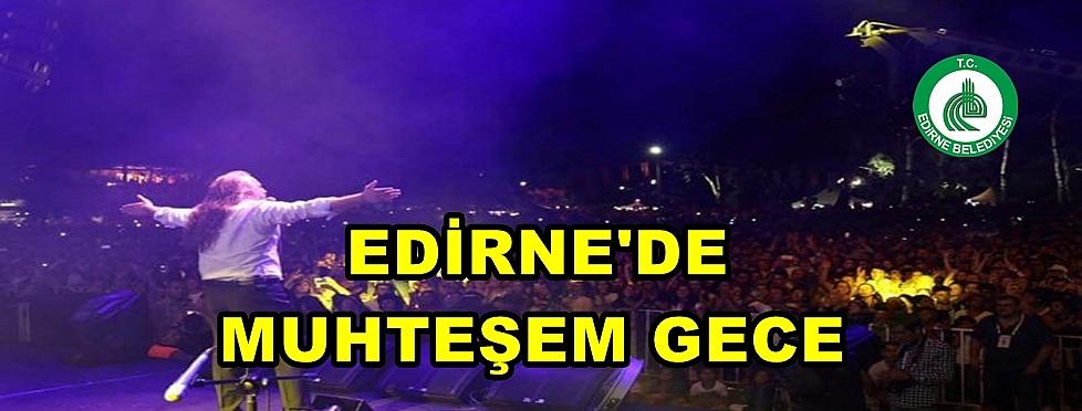 EDİRNE'DE MUHTEŞEM GECE