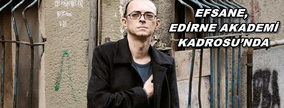 EFSANE, EDİRNE AKADEMİ KADROSU'NDA