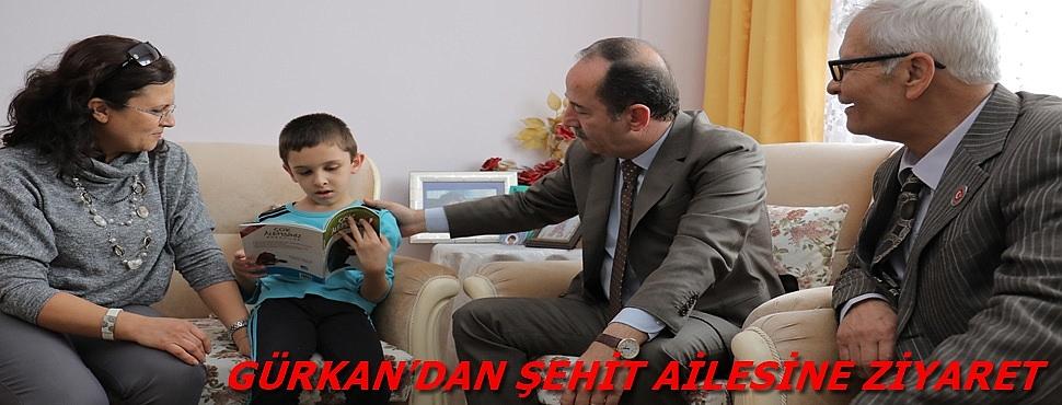 GÜRKAN'DAN ŞEHİT AİLESİNE ZİYARET