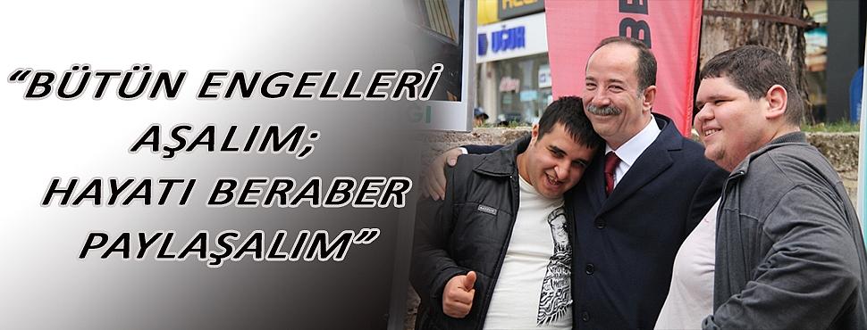 """""""BÜTÜN ENGELLERİ AŞALIM; HAYATI BERABER PAYLAŞALIM"""""""