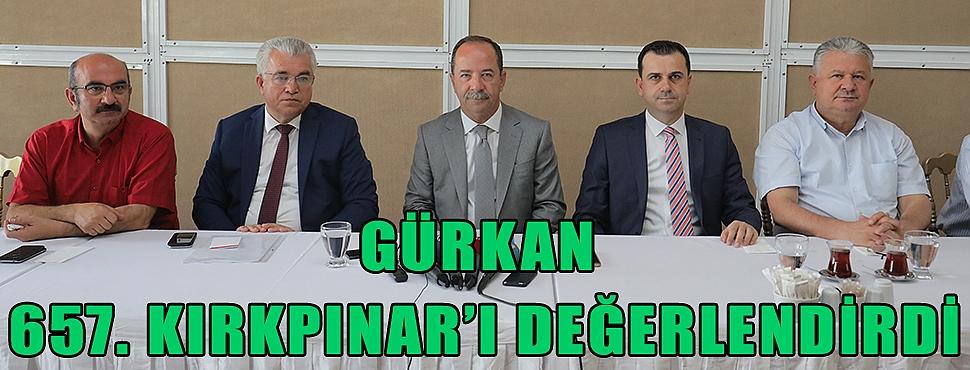 GÜRKAN 657. KIRKPINAR'I DEĞERLENDİRDİ