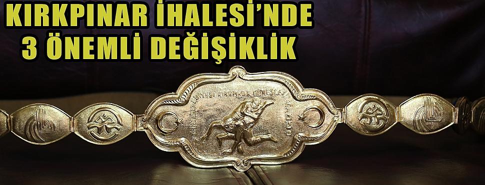 KIRKPINAR İHALESİ'NDE 3 ÖNEMLİ DEĞİŞİKLİK