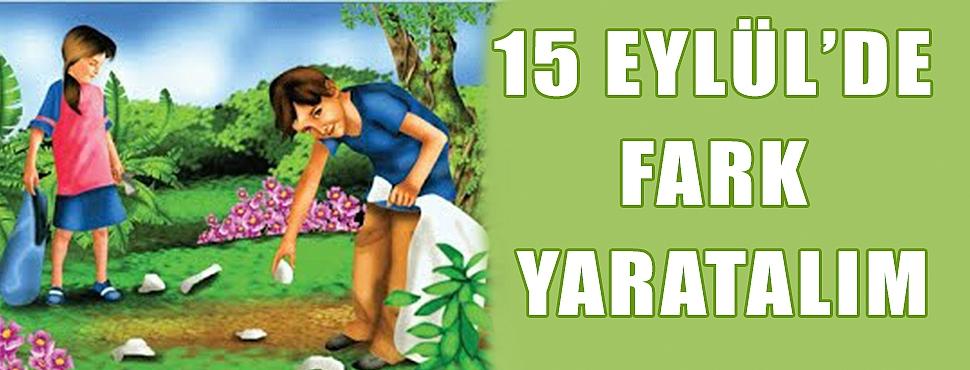 15 EYLÜL'DE FARK YARATALIM