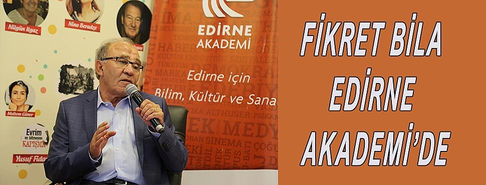 FİKRET BİLA EDİRNE AKADEMİ'DE