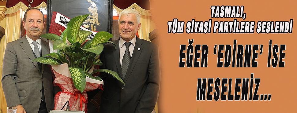 TASMALI, TÜM SİYASİ PARTİLERE SESLENDİ