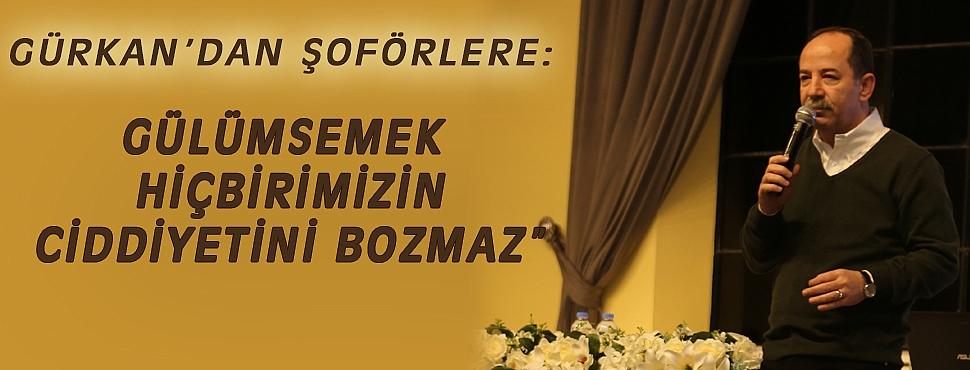 """GÜRKAN'DAN ŞOFÖRLERE: """"GÜLÜMSEMEK HİÇBİRİMİZİN CİDDİYETİNİ BOZMAZ"""""""