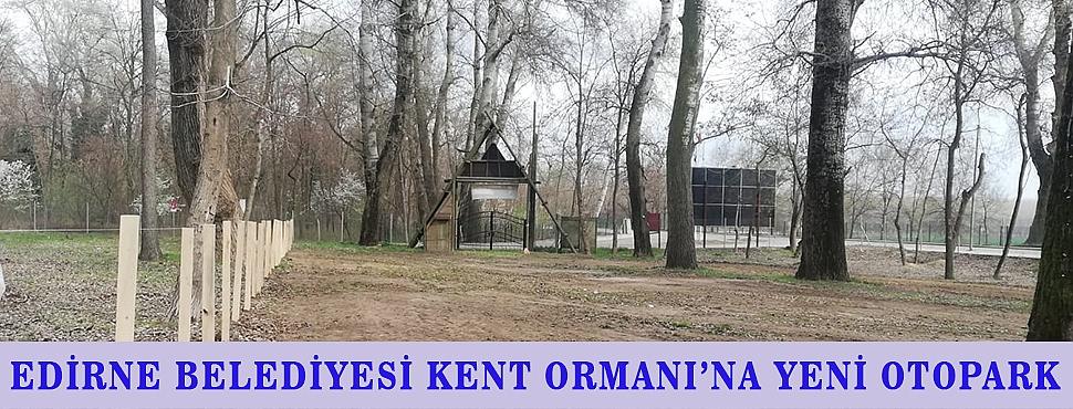EDİRNE BELEDİYESİ KENT ORMANI'NA YENİ OTOPARK