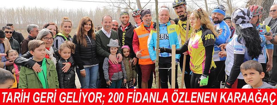 TARİH GERİ GELİYOR; 200 FİDANLA ÖZLENEN KARAAĞAÇ
