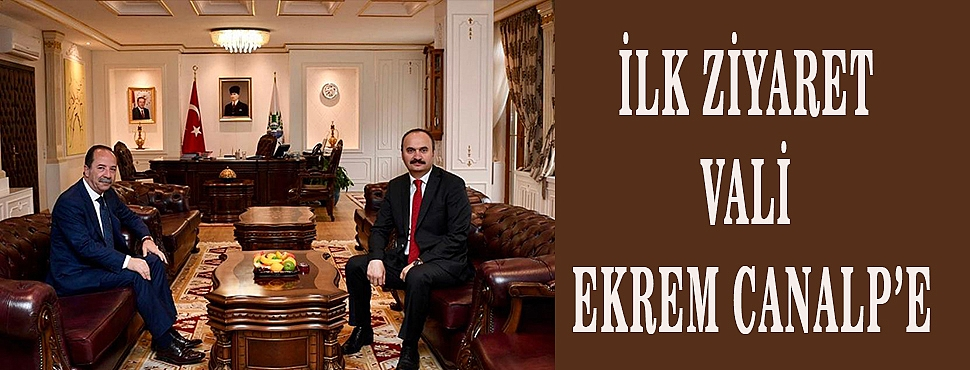 İLK ZİYARET VALİ EKREM CANALP'E