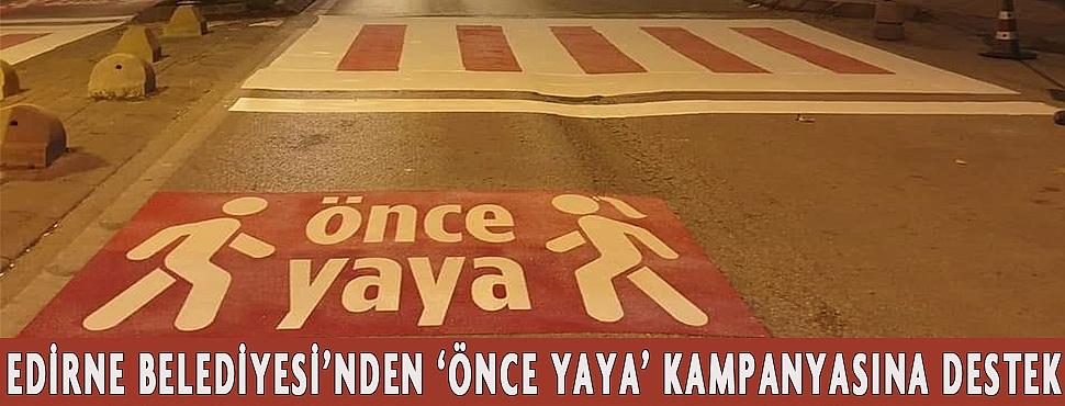 EDİRNE BELEDİYESİ'NDEN 'ÖNCE YAYA' KAMPANYASINA DESTEK