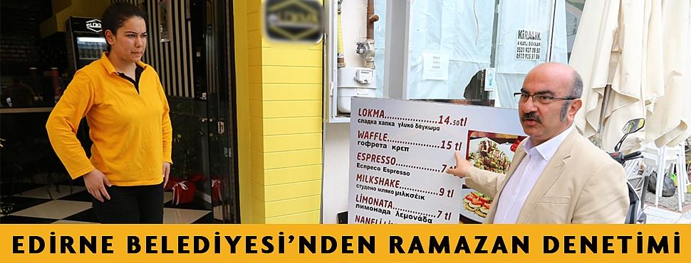 EDİRNE BELEDİYESİ'NDEN RAMAZAN DENETİMİ