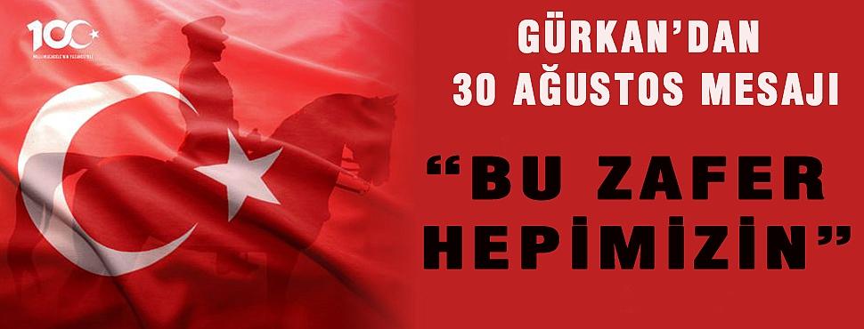 GÜRKAN'DAN 30 AĞUSTOS MESAJI