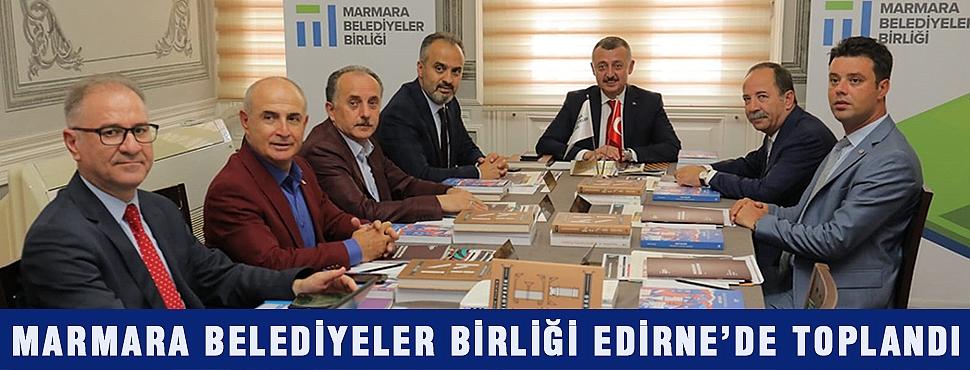 MARMARA BELEDİYELER BİRLİĞİ EDİRNE'DE TOPLANDI