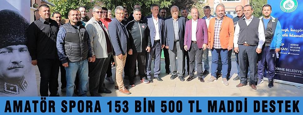 AMATÖR SPORA 153 BİN 500 TL MADDİ DESTEK
