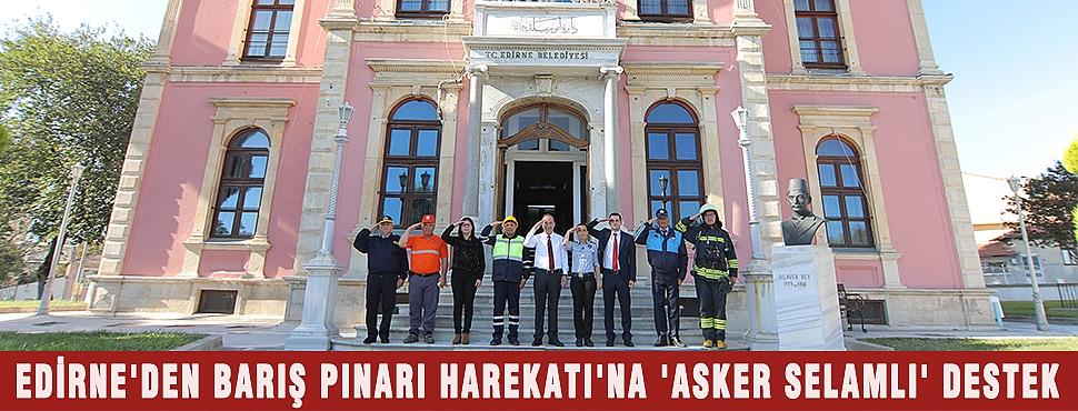 EDİRNE'DEN BARIŞ PINARI HAREKATI'NA 'ASKER SELAMLI' DESTEK