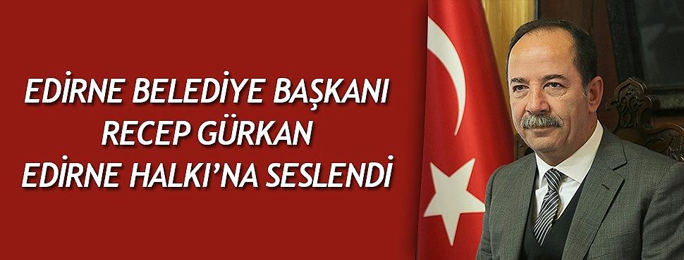 GÜRKAN, EDİRNE HALKI'NA SESLENDİ