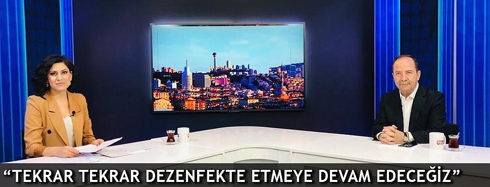 """""""TEKRAR TEKRAR DEZENFEKTE ETMEYE DEVAM EDECEĞİZ"""""""