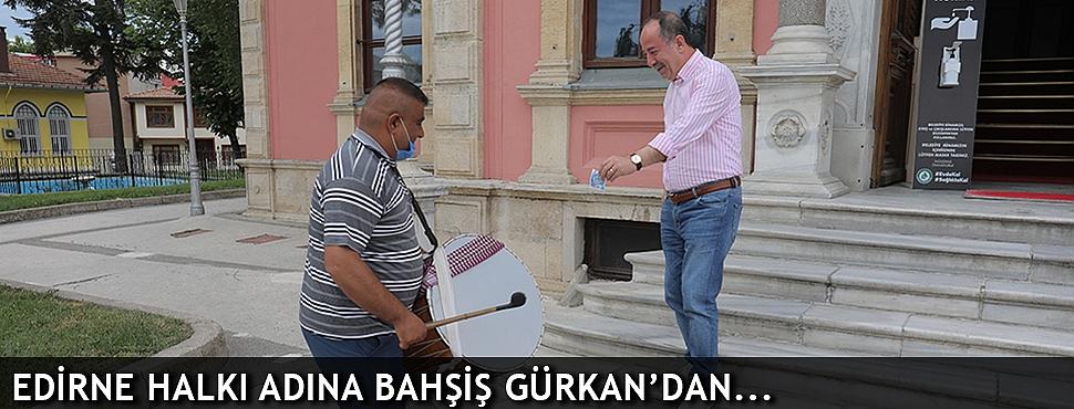 EDİRNE HALKI ADINA BAHŞİŞ GÜRKAN'DAN